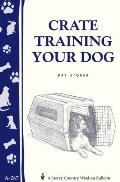 Crate Training Your Dog: Storey's Country Wisdom Bulletin A-267