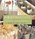 Window Boxes Indoors & Out 100 Projects & Planting Ideas for All Four Seasons