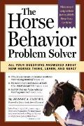 Horse Behavior Problem Solver All Your Questions Answered about How Horses Think Learn & React