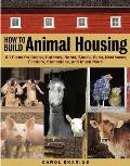 How to Build Animal Housing 60 Plans for Coops Hutches Barns Sheds Pens Nestboxes Feeders Stanchions & Much More
