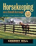 Horsekeeping on a Small Acreage Designing & Managing Your Equine Facilities