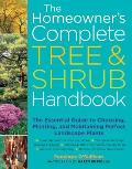 Homeowners Complete Tree & Shrub Handbook The Essential Guide to Choosing Planting & Maintaining Perfect Landscape Plants