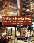 Classic Hewn Log House A Step By Step Guide to Building & Restoring