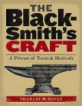 Blacksmiths Craft A Primer of Tools & Methods
