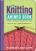 Knitting Answer Book Solutions to Every Problem Youll Ever Face Answers to Every Question Youll Ever Ask