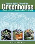 How to Build Your Own Greenhouse Designs & Plans to Meet Your Growing Needs