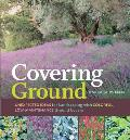 Covering Ground: Unexpected Ideas for Landscaping with Colorful, Low-Maintenance Ground Covers