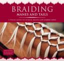 Braiding Manes & Tails A Visual Guide to 30 Basic Braids