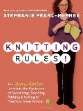 Knitting Rules The Yarn Harlot Unravels the Mysteries of Swatcing Stashing Ribbing & Rolling to Free Your Inner Knitter