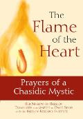 Flame of the Heart Prayers of a Chasidic Mystic