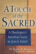 Touch of the Sacred A Theologians Informal Guide to Jewish Belief