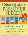 Creating Lively Passover Seders 2nd Edition A Sourcebook of Engaging Tales Texts & Activities
