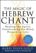 Magic of Hebrew Chant Healing the Spirit Transforming the Mind Deepening Love