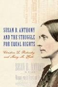 Susan B Anthony & the Struggle for Equal Rights