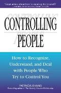 Controlling People How to Recognize Understand & Deal with People Who Try to Control You