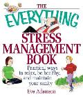 Everything Stress Management Book Practical Ways to Relax Be Healthy & Maintain Your Sanity