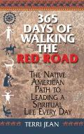 365 Days of Walking the Red Road The Native American Path to Leading a Spiritual Life Every Day