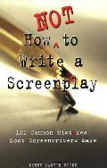 How Not to Write a Screenplay 101 Common Mistakes Most Screenwriters Make