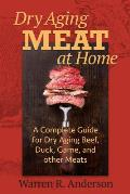 Dry Aging Meat at Home A Complete Guide for Dry Aging Beef Duck Game & Other Meat