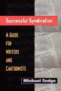 Successful Syndication: A Guide for Writers and Cartoonists a Guide for Writers and Cartoonists