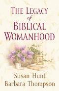 The Legacy of Biblical Womanhood
