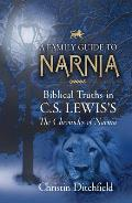 Family Guide to Narnia Biblical Truths in C S Lewiss the Chronicles of Narnia