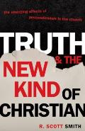 Truth & the New Kind of Christian The Emerging Effects of Postmodernism in the Church