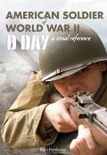 American Soldier of WWII D Day A Visual Reference