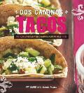 Dos Caminos Tacos 100 Fresh Recipes for Everyones Favorite Mexican Food