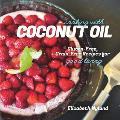 Cooking with Coconut Oil Gluten Free Grain Free Recipes for Good Living