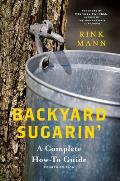 Backyard Sugarin 4th Edition A Complete How To Guide
