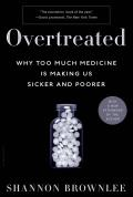 Overtreated Why Too Much Medicine Is Making Us Sicker & Poorer
