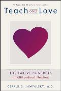 Teach Only Love The 12 Principles of Attitudinal Healing