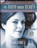 Truth about Beauty Transform Your Looks & Your Life from the Inside Out
