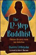 12 Step Buddhist Enhance Recovery from Any Addiction