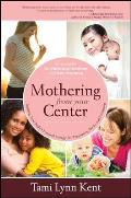 Mothering from Your Center Tapping Your Bodys Natural Energy for Pregnancy Birth & Parenting
