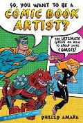 So You Want to Be a Comic Book Artist How to Break Into Comics the Ultimate Guide for Kids