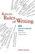 Roberts Rules of Writing 101 Unconventional Lessons Every Writer Needs to Know