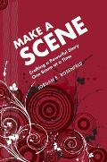 Make a Scene Crafting a Powerful Story One Scene at a Time