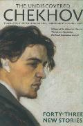 Undiscovered Chekhov Forty Three New Sto