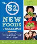 52 New Foods Challenge A Family Cooking Adventure for Each Week of the Year with 150 Recipes