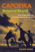 Capoeira Beyond Brazil From a Slave Tradition to an International Way of Life
