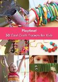 Playtime!: 50 Cool Craft Projects for Kids