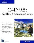 C4D 9.5: Real-World 3D Animation Production with CDROM (Charles River Media Graphics)