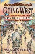 Going West: Goin' to California Book 1