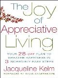 Joy of Appreciative Living Your 28 Day Plan to Greater Happiness in 3 Incredibly Easy Steps