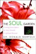 The Soul Garden: Creating Green Spaces for Inner Growth & Spiritual Renewal