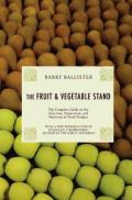 Barry Ballister's Fruit and Vegetable Stand: A Complete Guide to the Selection, Preparation and Nutrition of Fresh Produce