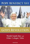 Gods Revolution Pope Benedict XVIs Cologne Talks