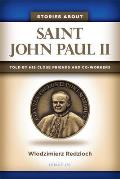 Stories about Saint John Paul II: Told by His Close Friends and Co-Workers